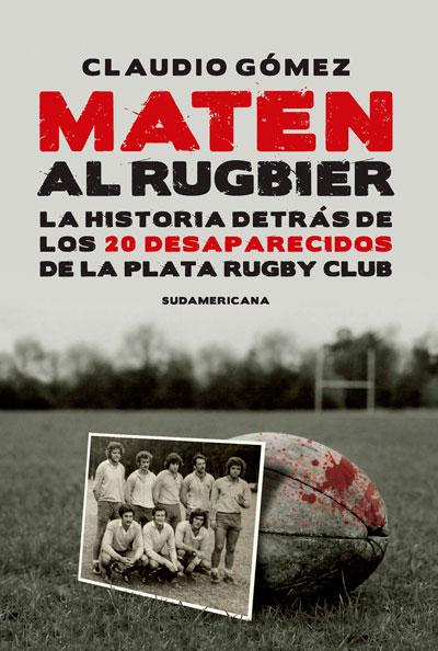 Maten al Rugbier, la crónica periodística escrita por Claudio Gómez reconstruye la historia de 20 deportistas de La Plata Rugby Club